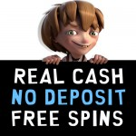 NetEnt Casinos with No Deposit Free Spins with no wagering requirements (also known as No Deposit Real Cash or Real Money Free Spins)