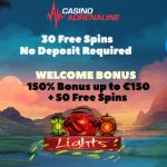 Exclusive offer at Casino Adrenaline | 30 Real Cash No Deposit Free Spins & 150% up to £/€/$150 + 50 Free Spins