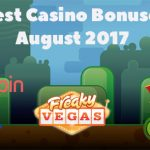 Best Casino Bonuses August 2017 – Check out our Top 5 best bonuses for this month!