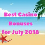 Best Casino Bonuses for July 2018