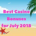 Best Casino Bonuses for July 2018